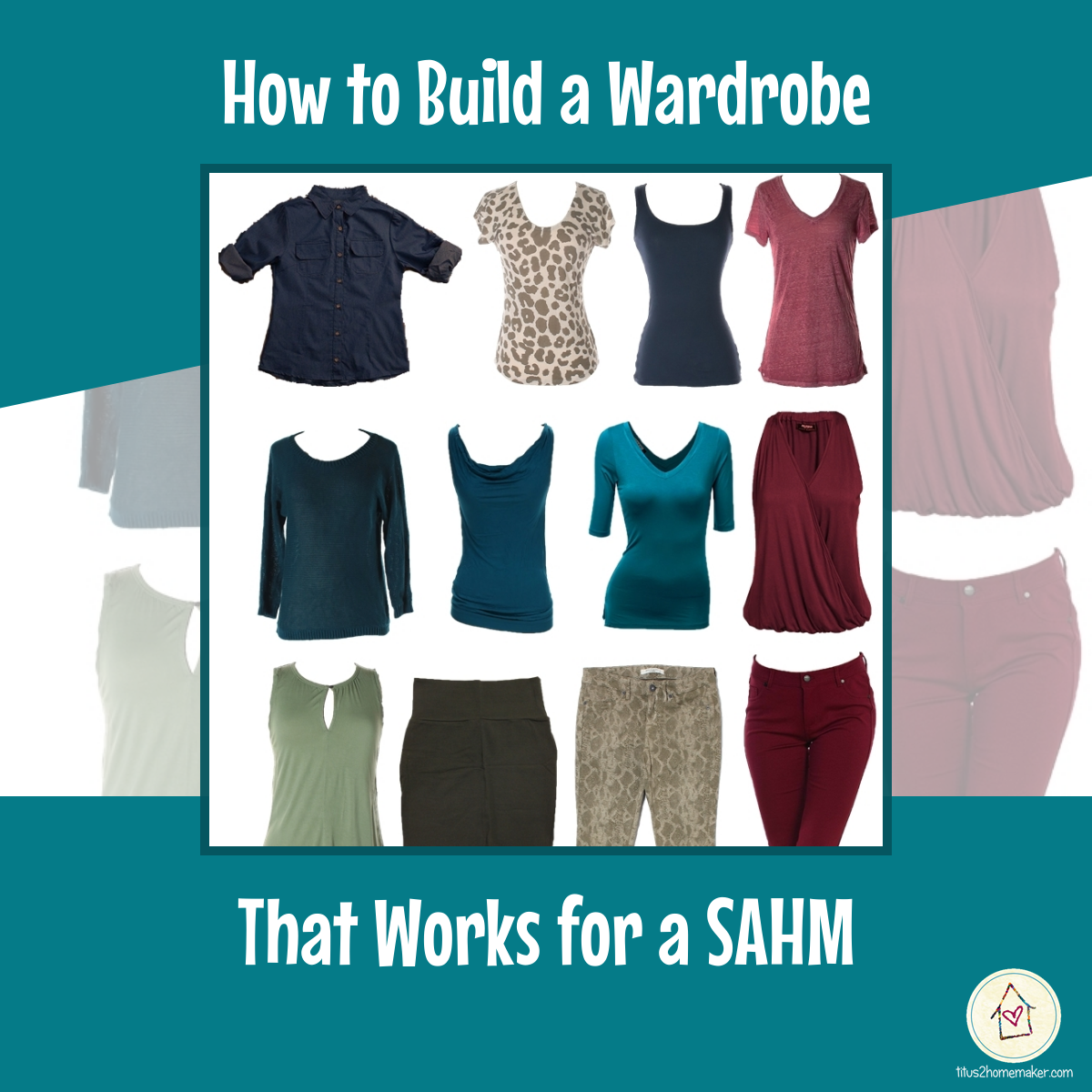 How To Build A Wardrobe >> How To Build A Wardrobe That Works For A Sahm Titus 2