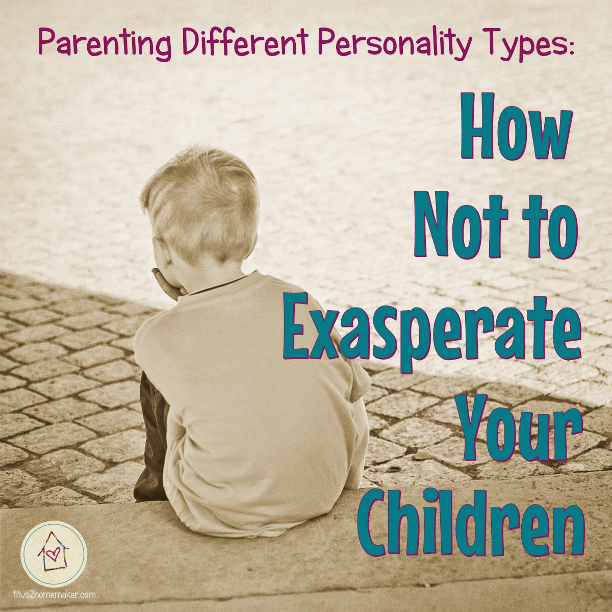 Parenting Different Personality Types: How Not to Exasperate