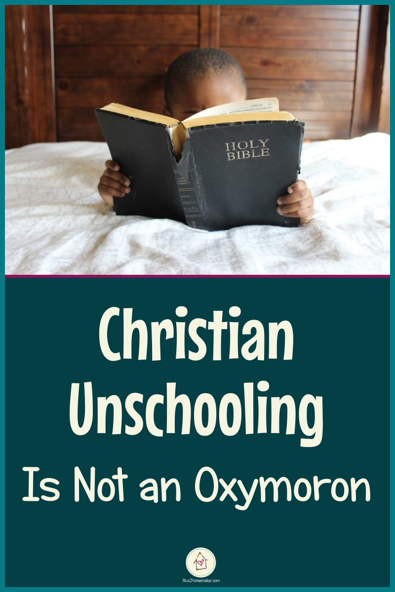 Christian Unschooling is Not an Oxymoron (pinnable image)